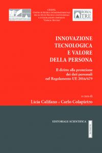 7. L. Califano-C. Colapietro (a cura di), Innovazione tecnologica e valore della persona. Il diritto alla protezione dei dati personali nel Regolamento UE 2016/679, Editoriale scientifica, Napoli, 2017