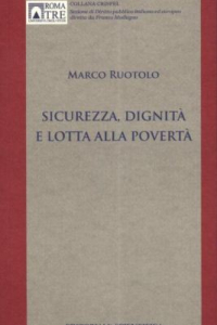 """4. M. Ruotolo, Sicurezza, dignità e lotta alla povertà. Dal """"diritto alla sicurezza"""" alla """"sicurezza dei diritti"""", Editoriale Scientifica, Napoli, 2012."""