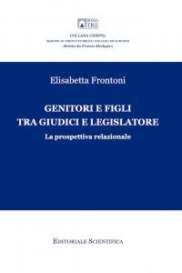 17. E. Frontoni, Genitori e figli tra giudici e legislatore. La prospettiva relazionale, Editoriale Scientifica, Napoli, 2019
