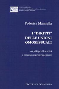 """7. F. Mannella, I """"diritti"""" delle unioni omesessuali. Aspetti problematici e casistica giurisprudenziale, Editoriale Scientifica, Napoli, 2013."""